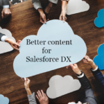 How The Salesforce Dx Suit Can Help You Manage Your Content Better