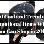 6 Cool and Trendy Promotional Items Which You Can Shop in 2018