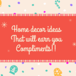 Home decor ideas that will earn you compliments