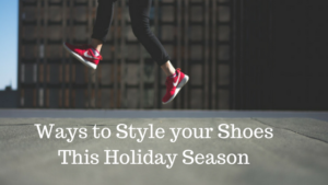 Ways to Style your Shoes This Holiday Season